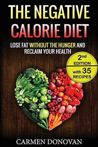 9781533556516: Negative Calorie Diet: Lose Fat Without The Hunger And Reclaim Your Health - 35 Recipes Included (Breakfast, Lunch, Dinner & Snacks)