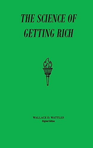 The Science of Getting Rich: Original Unedited Edition (The Wallace D Wattles Collection) (Volume 1...