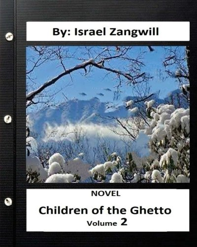 9781533567666: Children of the Ghetto.NOVEL By: Israel Zangwill ( volume 2 )
