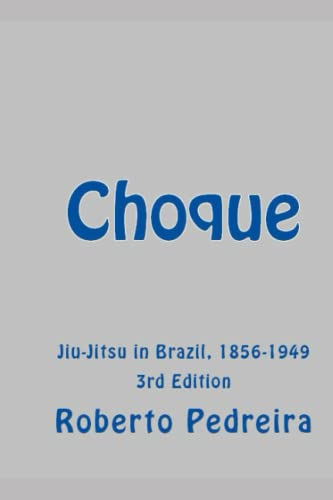 9781533568625: Choque 1 Third Edition: The Untold Story of Jiu-Jitsu in Brazil, 1856-1949 (The Untold History of Jiu-Jitsu in Brazil) (Volume 1)