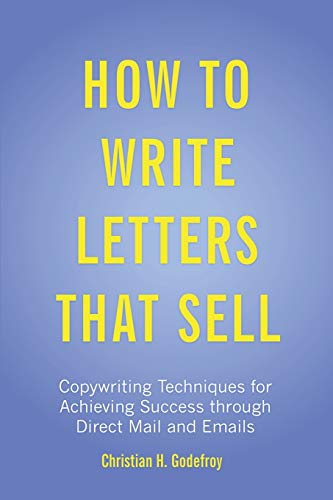 How to Write Letters That Sell: Copywriting: Godefroy, Christian H.