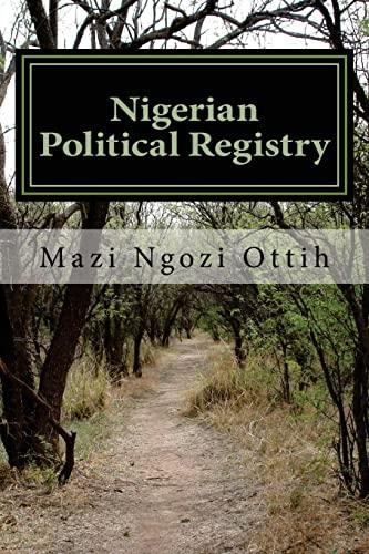 Nigerian Political Registry: 1944 - 2016 (Paperback): Mazi Ngozi Ottih