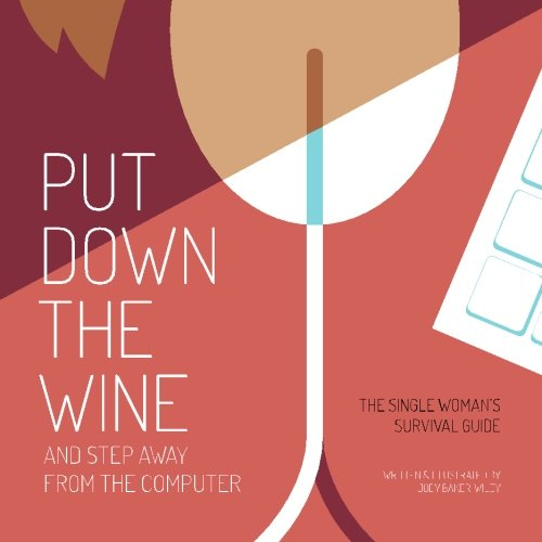 9781533583543: Put Down the Wine and Step Away From the Computer:: the Single Woman's Survival Guide