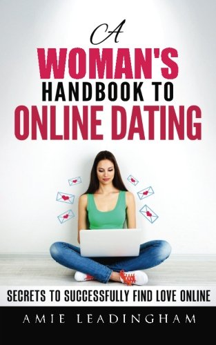 9781533583833: A Woman's Handbook to Online Dating: Secrets to Successfully Find Love Online