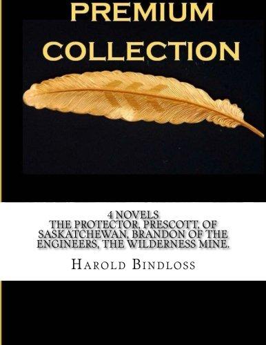 9781533585707: 4 Novels The Protector, Prescott, of Saskatchewan, Brandon of the Engineers, The Wilderness Mine.