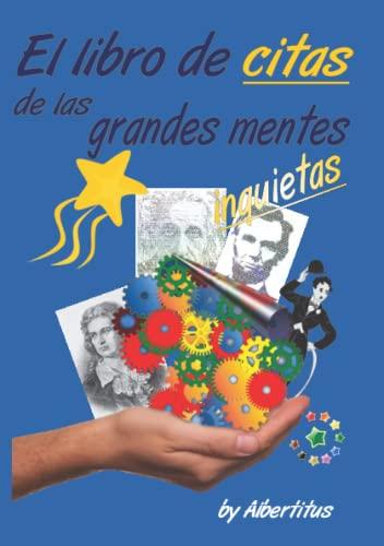 9781533587039: El libro de citas de las grandes mentes inquietas: by Albertitus (Spanish Edition)