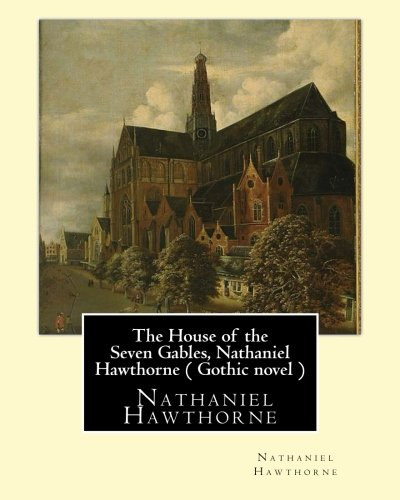 the gothic tone in the ending of the novel the house of the seven gables by nathaniel hawthorne Essays and criticism on nathaniel hawthorne's the house of the seven gables at the end of the novel work is the house, itself gothic elements in.