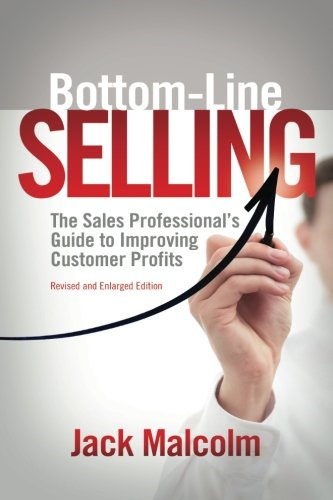 9781533590589: Bottom Line Selling: The Sales Professional's Guide to Improving Customer Profits