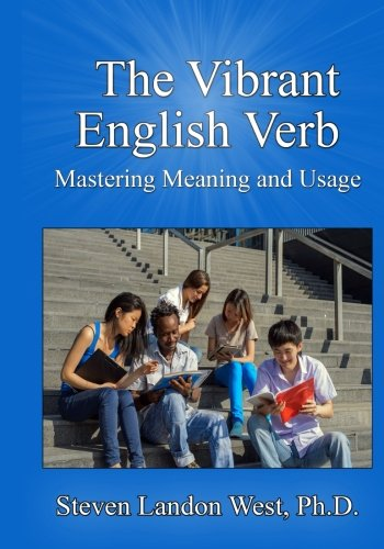 The Vibrant English Verb: Mastering Meaning and: West, Ph. D.