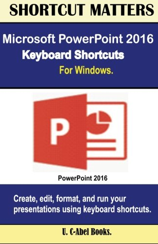 9781533598851: Microsoft PowerPoint 2016 Keyboard Shortcuts For Windows (Shortcut Matters)