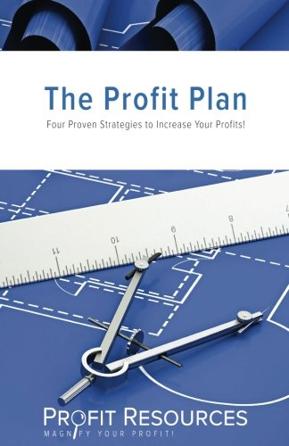 9781533599704: The Profit Plan: Four Proven Strategies To Increase Your Profits!
