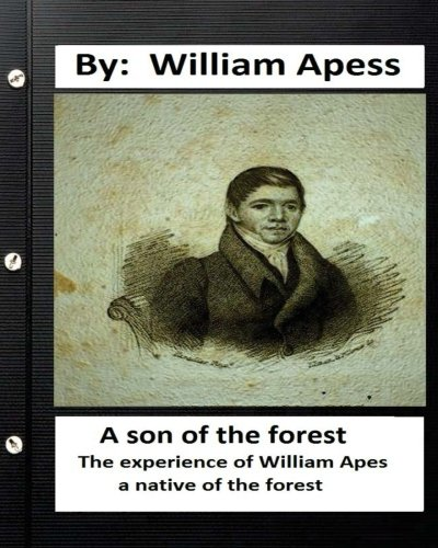 9781533609939: A son of the forest. The experience of William Apes, a native of the forest