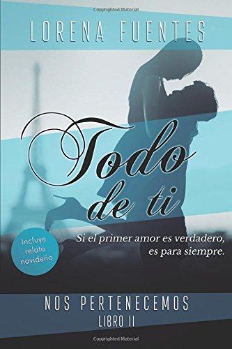 9781533613028: Todo de Ti: Sí el primer amor es verdadero, es para siempre... (Nos Pertenecemos) (Volume 2) (Spanish Edition)
