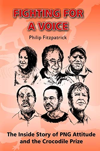 9781533616906: Fighting For A Voice: The Inside Story of PNG Attitude and the Crocodile Prize