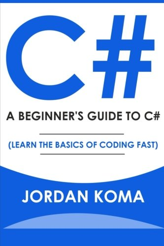 9781533617880: C#: A Beginner's Guide to C# (Learn The Basics of Coding Fast)