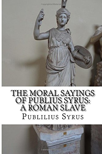 9781533620392: The Moral Sayings of Publius Syrus: A Roman Slave