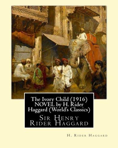 9781533623362: The Ivory Child (1916) NOVEL by H. Rider Haggard (World's Classics): Sir Henry Rider Haggard