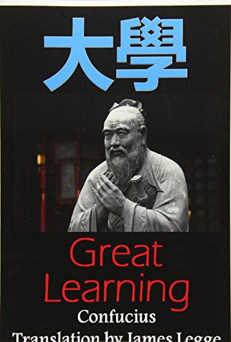 Great Learning: Bilingual Edition, English and Chinese: A Confucian Classic of Ancient Chinese ...