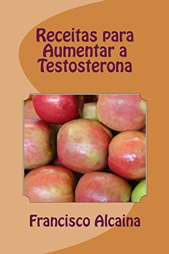 9781533624154: Receitas para Aumentar a Testosterona: Aumento Níveis Testosterona em 14 Dias (Portuguese Edition)