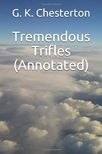 9781533627438: Tremendous Trifles (Annotated)