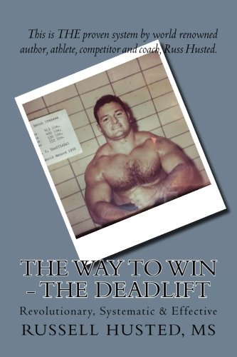 9781533627964: The Way To Win - The Deadlift: Revolutionary, Systematic & Effective (Volume 4)