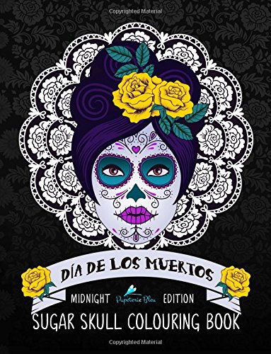 9781533630834: Dia De Los Muertos Sugar Skull Colouring Book: Midnight Edition: Dramatic Black Background: A Unique Antistress Colouring Gift for Men, Women, ... Relief, Mindful Meditation & Relaxation)