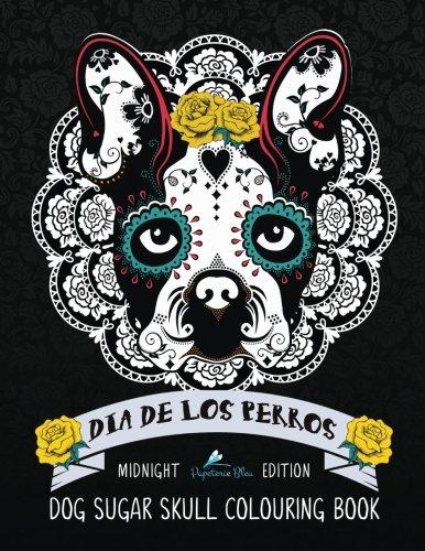 9781533630926: Dia De Los Perros Dog Sugar Skull Colouring Book: Midnight Edition (Colouring Books For Grown-Ups)