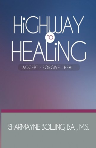 Highway To Healing: Accept. Forgive. Heal: Sharmayne L Bolling