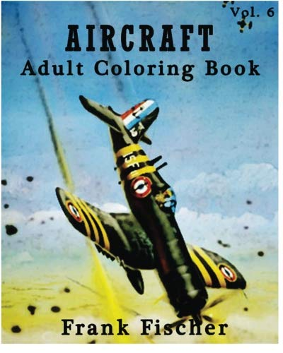 9781533631657: Aircraft : Adult Coloring Book Vol.6: Airplane, Tank, Battleship Sketches for Coloring (Adult Coloring Book Series) (Volume 6)