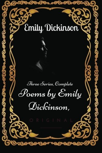 9781533637369: Poems by Emily Dickinson, Three Series, Complete: By Emily Elizabeth Dickinson - Illustrated