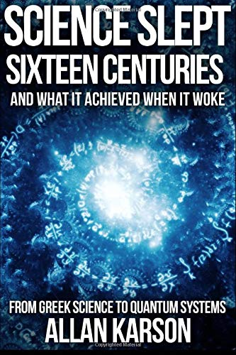 Science Slept Sixteen Centuries: And What It: Karson, Allan