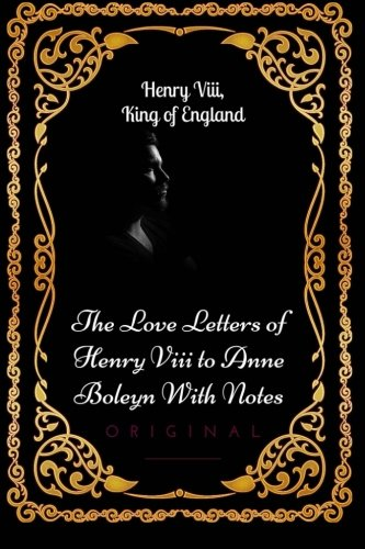 9781533637819: The Love Letters of Henry VIII to Anne Boleyn With Notes: By Henry VIII - Illustrated