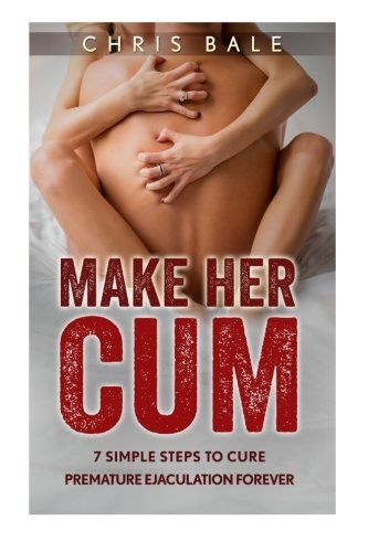 9781533638205: MAKE HER CUM - 7 Simple Steps To Cure Premature Ejaculation Forever