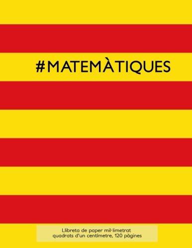 9781533638885: #MATEMÀTIQUES Llibreta de paper mil·limetrat, quadrats d'un centímetre, 120 pàgines: Llibreta idònia per a l'assignatura de mates a l'escola amb ... o fins i tot, com a diari (Catalan Edition)