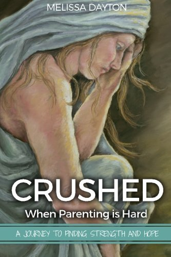 9781533639639: Crushed: When Parenting is Hard: A Journey to Strength and Hope