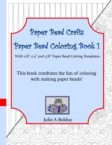 "9781533641809: Paper Bead Crafts Paper Bead Coloring Book 1: With 1/8"", 1/4"", and 3/8"" Paper Bead Cutting Templates"
