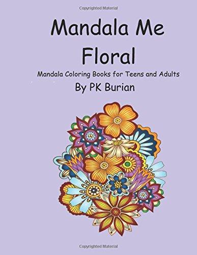 Mandala Me Floral: Mandala Coloring Book for: Burian, P. K.