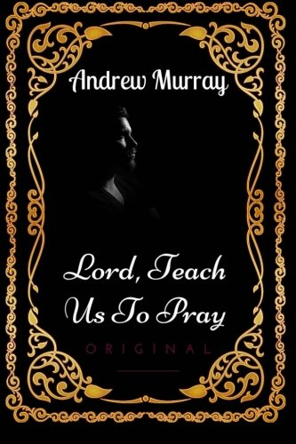 9781533649300: Lord, Teach Us To Pray: By Andrew Murray: Illustrated
