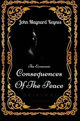 The Economic Consequences Of The Peace: By John Maynard Keynes - Illustrated: John Maynard Keynes