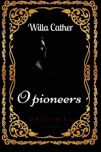 9781533651228: O Pioneers: By Willa Cather - Illustrated