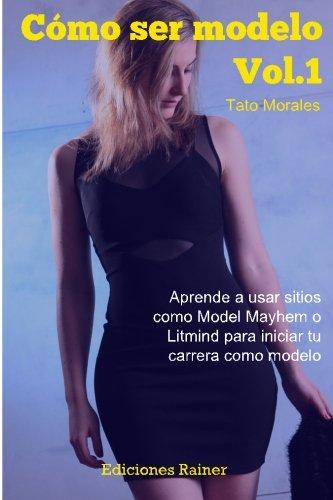 9781533651471: Como ser modelo, Vol. 1: Aprende a usar sitios como Model Mayhem o Litmind para iniciar tu carrera como modelo