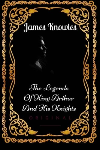 9781533654724: The Legends Of King Arthur And His Knights: By James Knowles - Illustrated