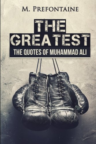 9781533656209: The Greatest: The Quotes of Muhammad Ali