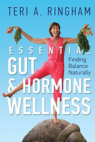 Essential Gut & Hormone Wellness: Finding Balance Naturally: Ringham, Teri A