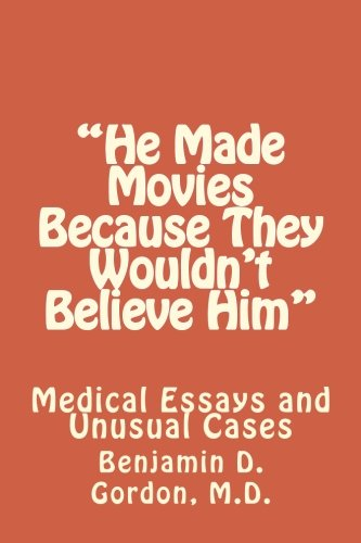 He Made Movies Because They Wouldn't Believe: Gordon, M. D.