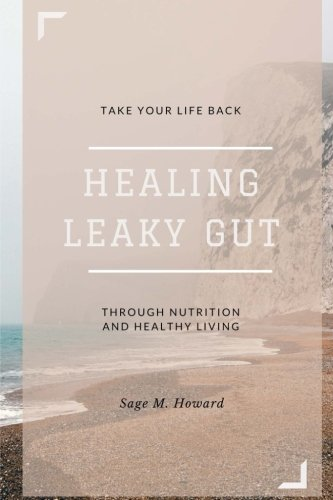 9781533662149: Healing Leaky Gut: Take Your Life Back Through Nutrition and Healthy Living