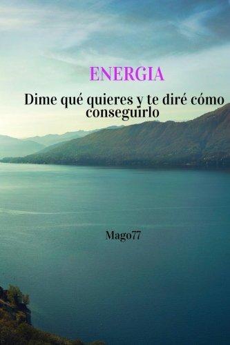 9781533664778: Energía: Dime qué quieres y te diré cómo conseguirlo (Spanish Edition)