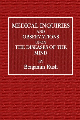 Medical Inquiries and Observations Upon Diseases of: Rush, Benjamin