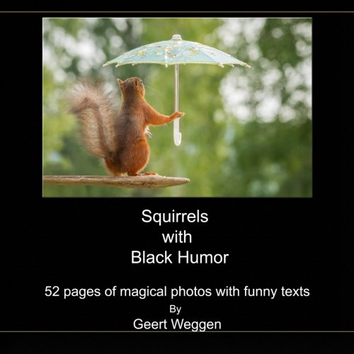 9781533669551: Squirrels with Black Humor: 52 pages of magical photos with funny texts By Geert Weggen (Squirrel photos by Geert Weggen) (Volume 4)
