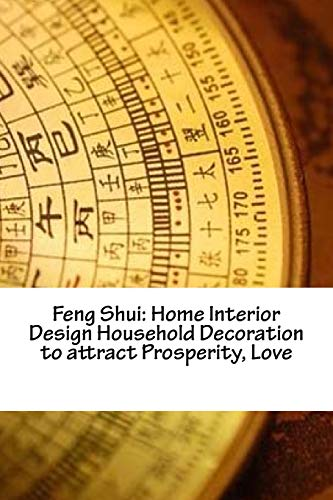 9781533671776: Feng Shui: Home Interior Design Household Decoration to attract Prosperity, Love